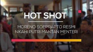 Moreno Soeprapto Resmi Nikahi Putri Mantan Menteri - Hot Shot