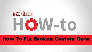 Roblox Tutorial - How to fix broken gear 2017