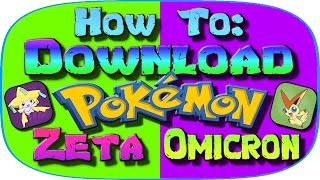 How to Download Pokemon Zeta and Omicron Version