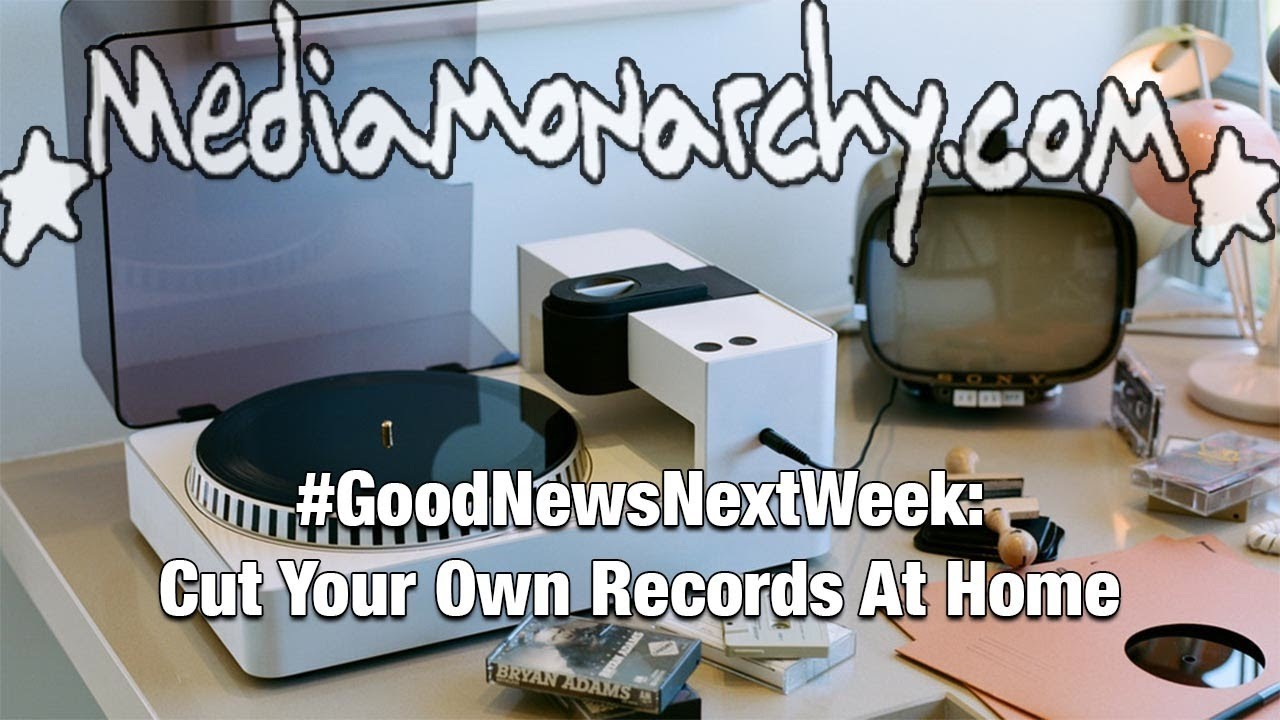 #GoodNewsNextWeek: Cut Your Own Records At Home