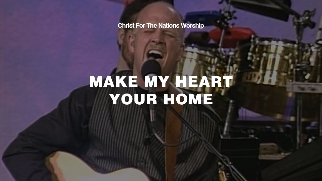 Download Make My Heart Your Home - Roger Hodges | Christ For The Nations Worship