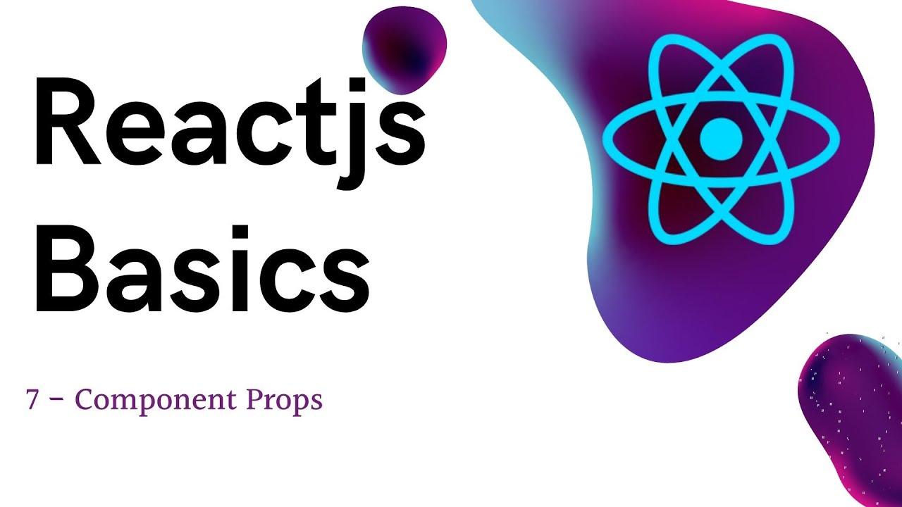7 Reactjs basics Component Props