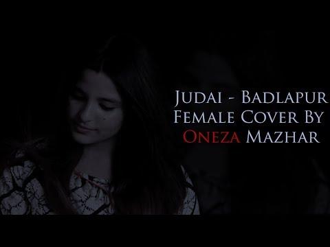 Judai | Badlapur | Female Cover | Oneza Mazhar