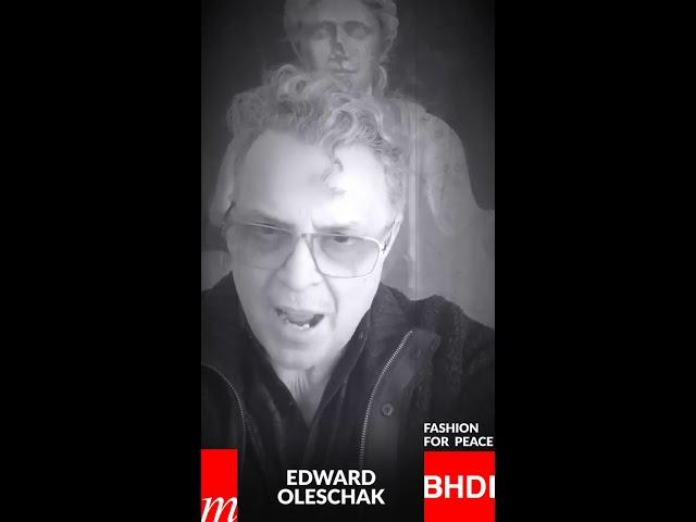 Watch  Edward Oleschak's message on Fashion for Peace