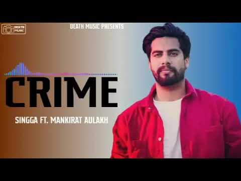 CRIME : SINGGA FT MANKIRT AULKAH NEW PUNJABI SONGS 2019 TRENDING SONGS |||