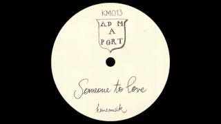 Adam Port - Someone To Love / FULL LENGTH SONG (KM013)