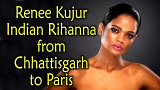 Renee Kujur : Indian Rihanna from Chhattisgarh to Paris