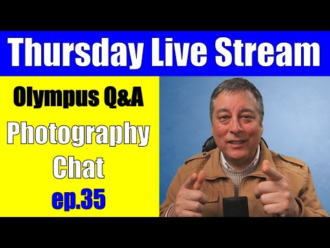 LIVE: Olympus Q&A, Photography Chat  Ep.35