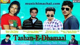 Tashan-E-Dhamaal || Raj Thakur & Rajesh Shukla || latest pahari album 2016 ||