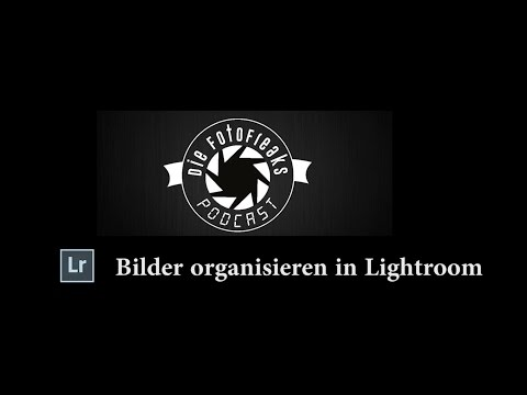 Bilder in Lightroom organisieren - Die Foto Freaks