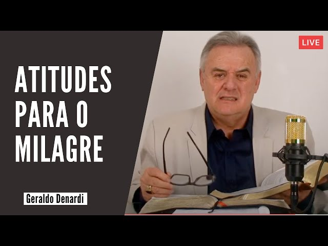 Atitudes para o milagre - Ap. Denardi - Live 28/07