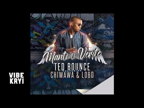 Ted Bounce Feat. Chiwawa & Lobo – Manti Ou Verite [Official Audio]