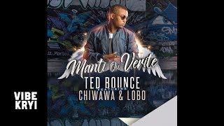 Ted Bounce Feat. Chiwawa & Lobo - Manti Ou Verite [Official Audio]