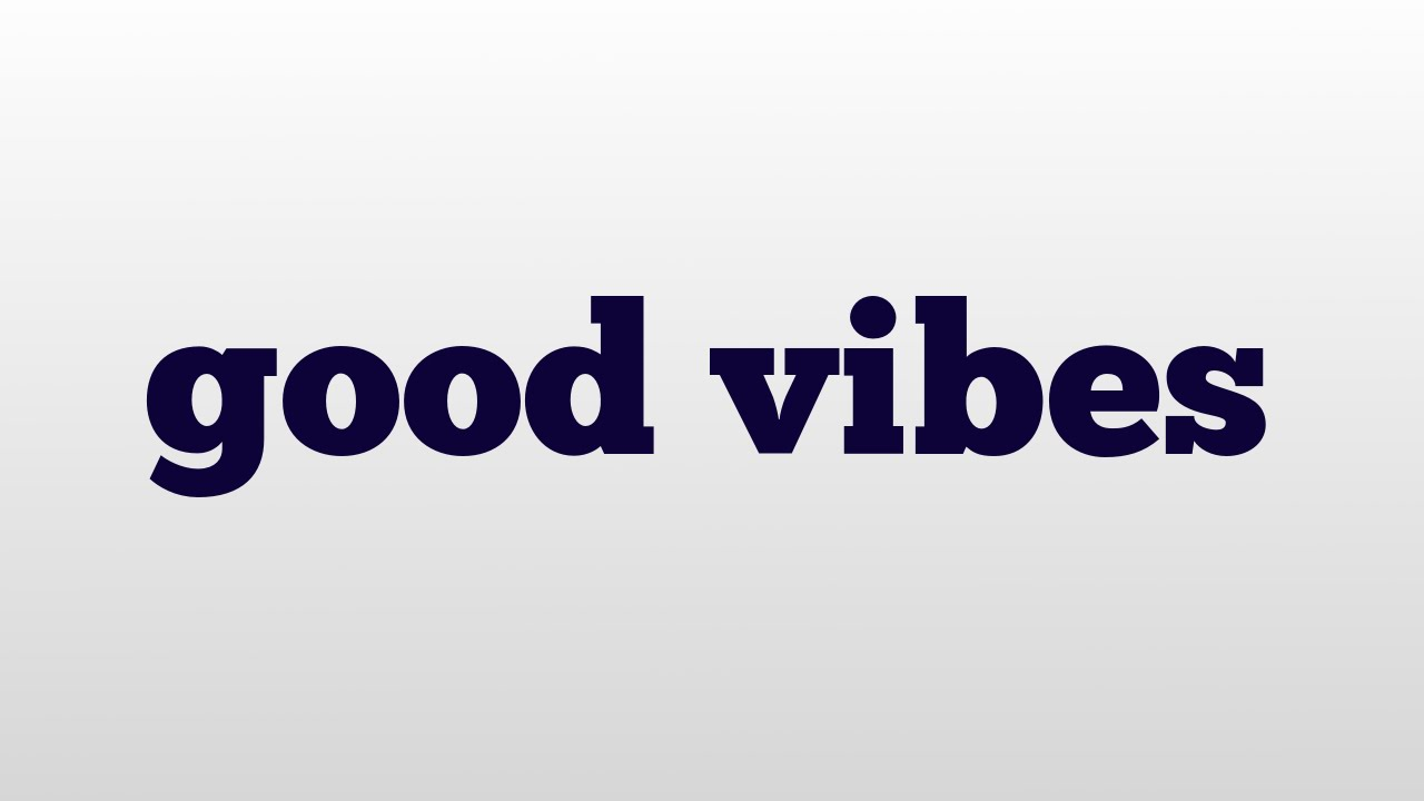 good vibes meaning and pronunciation
