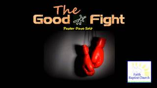 The Good Fight. Faith Baptist Church Preston