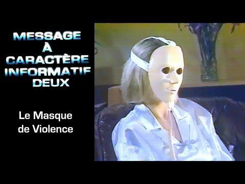 9 - Message à Caractère Informatif Deux : Le masque de violence