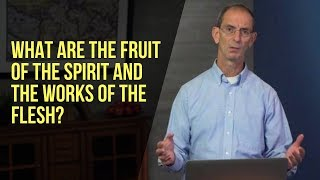 What Are the Fruit of the Spirit and the Works of the Flesh