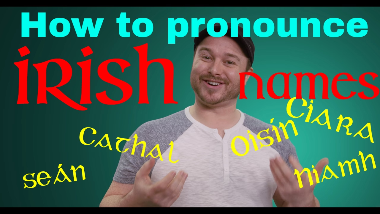 How To Pronounce Irish Names And Other Words A Quick Guide