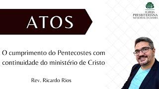 O cumprimento do pentecostes com continuidade do ministério de Cristo - At 2 I Rev. Ricardo Rios