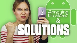 Solutions To Annoying Problems On My Android Phone!