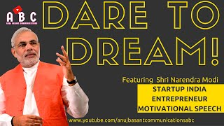 DARE to DREAM - An inspirational video for Start Ups featuring Narendra Modi