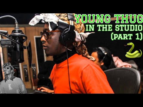 YOUNG THUG IN THE STUDIO [PART 1]