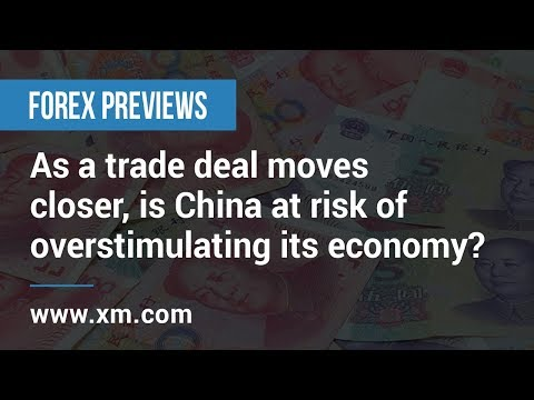 Forex Previews: 07/03/2019 - As trade deal moves closer, China risks overstimulating its economy