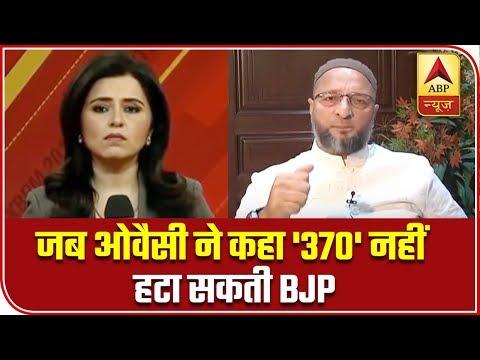 I challenge BJP cannot scrap article 370 from Kashmir: Asaduddin Owaisi