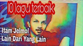 Album Itam Jelmol - 10 lagu - Lain Dari Yang Lain