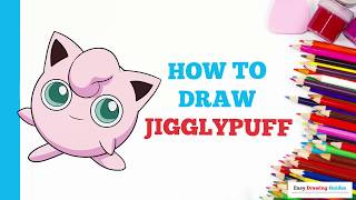 How to Draw Jigglypuff Pokémon in a Few Easy Steps: Drawing Tutorial for Kids and Beginners
