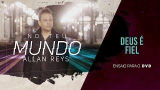Allan Reys - DEUS É FIEL (ENSAIO DVD)