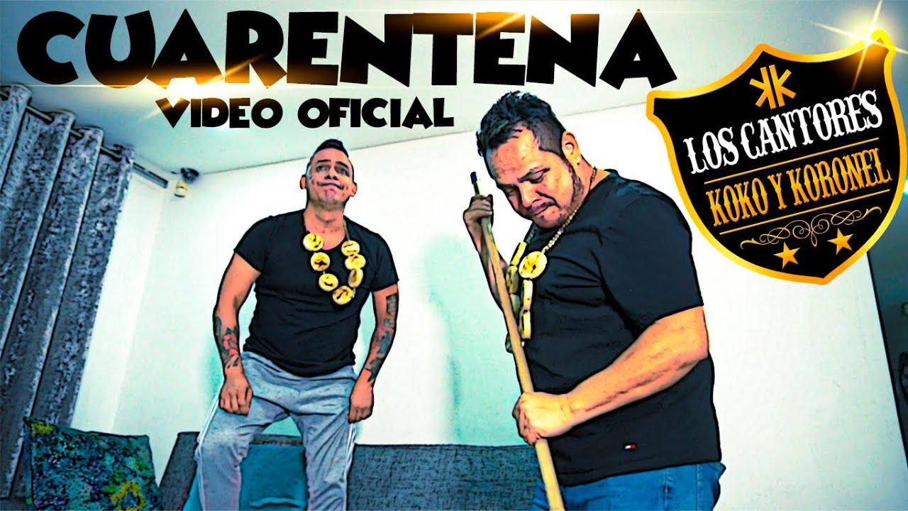 Download Cuarentena - Los Cantores - Koko Y Koronel (Video Oficial)
