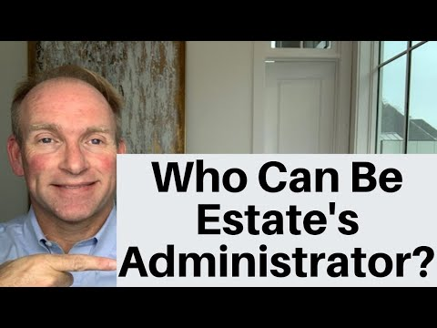 Who Gets To Be The Administrator Of An Estate?