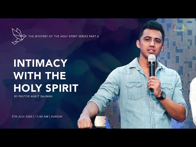 Intimacy With The Holy Spirit ( The Mystery Of The Holy Spirit- Part 6) | Ps Ankit Sajwan