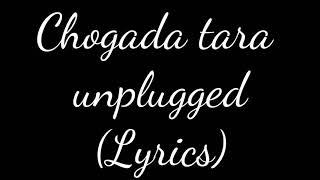 Chogada tara unplugged song Lyrics