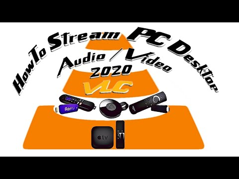 HowTo Stream Windows 7/10  Desktop To Multiple/Any Streaming Device Audio & Video With VLC