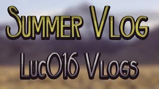 Luc016 Vlogs #1! - Summer Vlog
