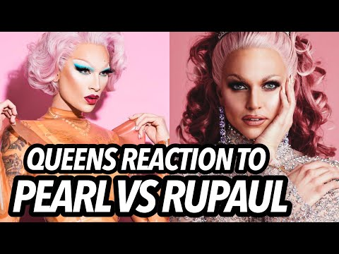 Queens Reaction To Pearl Comments About Rupaul