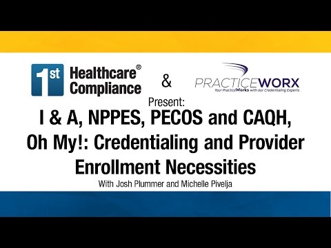 I & A, NPPES, PECOS And CAQH, Oh My! : Credentialing And Provider Enrollment Necessities