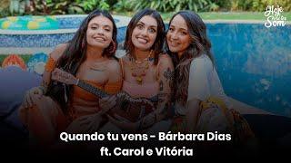Baixar Hoje Vai Ter Som   Quando tu vens - Bárbara Dias feat. Carol e Vitória