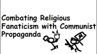 Combating Religious Fanaticism with Communist Propaganda