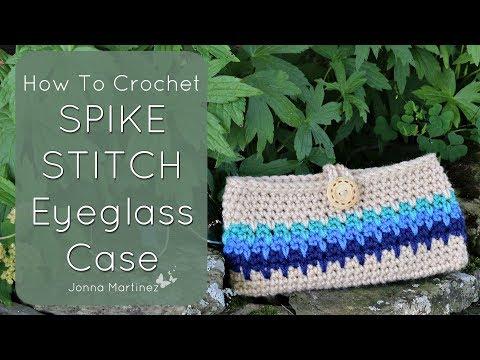 HOW TO CROCHET SPIKE STITCH EYEGLASS CASE