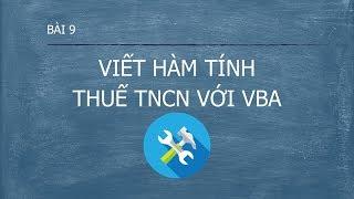 Lập trình VBA - Bài 9 Viết hàm tính thuế thu nhập cá nhân với VBA (Phần 2)