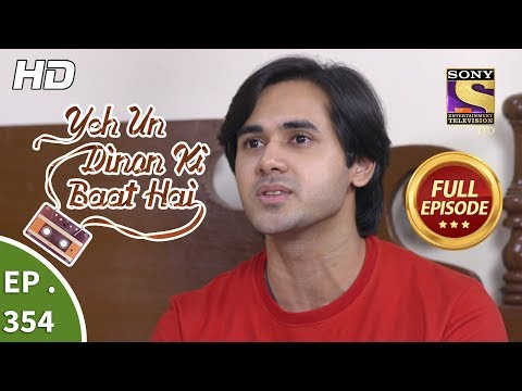 Yeh Un Dinon Ki Baat Hai - Ep 354 - Full Episode - 29th January, 2019