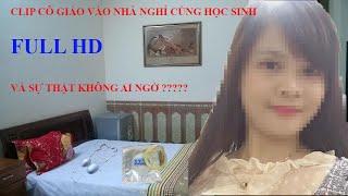 Full clip Cô giáo Bình Thuận đi nhà nghỉ cùng nam sinh có hay không việc dàn cảnh, vu oan?