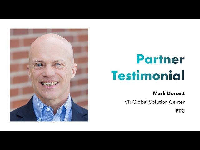 Partner Testimonial - PTC - Mark Dorsett