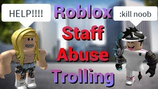 Roblox Staff ABUSE TROLLING