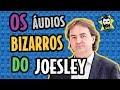OS ÁUDIOS BIZARROS DO JOESLEY BATISTA | Galãs Feios