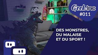 Geek Inc #011 : Des monstres, du malaise et du sport !
