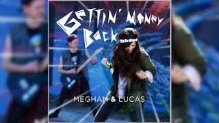 GETTIN MONEY BACK - MEGHAN & LUCAS